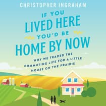 If You Lived Here You'd Be Home By Now by Christopher Ingraham audiobook