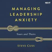 Managing Leadership Anxiety by Steve Cuss audiobook