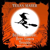Bubble, Bubble, Here Comes Trouble by Tegan Maher audiobook