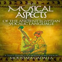 The Musical Aspects of the Ancient Egyptian Vocalic Language by Moustafa Gadalla audiobook