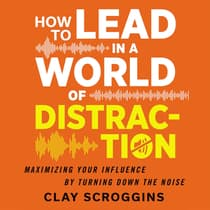 How to Lead in a World of Distraction by Clay Scroggins audiobook
