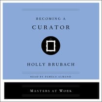 Becoming a Curator by Holly Brubach audiobook