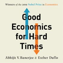 Good Economics for Hard Times by Abhijit V. Banerjee audiobook