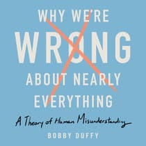Why We're Wrong About Nearly Everything by Bobby Duffy audiobook