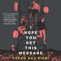 I Hope You Get This Message by Farah Naz Rishi audiobook