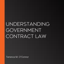 Understanding Government Contract Law by Terrence M. O'Connor audiobook