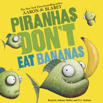 Piranhas Don't Eat Bananas by Aaron Blabey audiobook