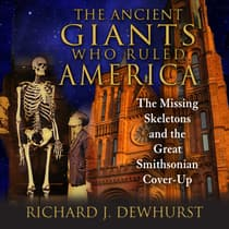 The Ancient Giants Who Ruled America by Richard J. Dewhurst audiobook