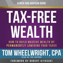 Rich Dad Advisors: Tax-Free Wealth by Tom Wheelwright audiobook