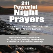 211 Powerful Night Prayers that Will Take Your Life to the Next Level: Powerful Prayers & Declarations for Deliverance, Healing, Breakthrough & Release of Your Detained Blessings by Moses Omojola audiobook