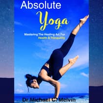 Absolute Yoga by Michael C. Melvin audiobook