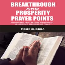 Breakthrough And Prosperity Prayer Points: 225 Powerful Night Prayers For Spiritual Deliverance, Blessings And Favor by Moses Omojola audiobook