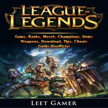 League of Legends Game, Ranks, Merch, Champions, Items, Weapons, Download, Tips, Cheats, Guide Unofficial by Leet Gamer audiobook