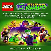 Lego DC Super Villains Game, PS4, Switch, Xbox One, Tips, Bosses, Characters, Walkthrough, Jokes, Cheats, Guide Unofficial by Master Gamer audiobook