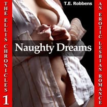 Naughty Dreams: An Erotic Lesbian Romance by T.E. Robbens audiobook