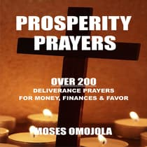 Prosperity Prayers: Over 200 Deliverance Prayers for Money, Finances & Favor by Moses Omojola audiobook