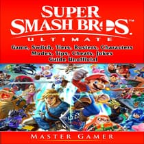 Super Smash Brothers Ultimate Game, Switch, Tiers, Rosters, Characters, Modes, Tips, Cheats, Jokes, Guide Unofficial by Master Gamer audiobook