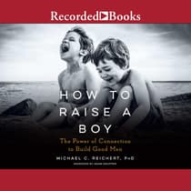 How to Raise a Boy by Michael C. Reichert audiobook