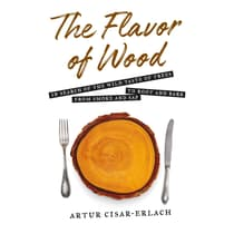 The Flavor of Wood by Artur Cisar-Erlach audiobook