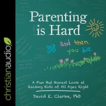 Parenting Is Hard and Then You Die by David E. Clarke audiobook