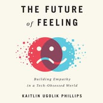 The Future of Feeling by Kaitlin Ugolik Phillips audiobook