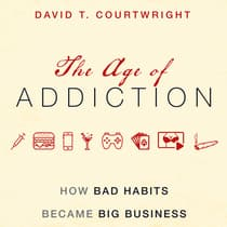 The Age of Addiction by David T. Courtwright audiobook