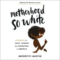 Motherhood So White by Nefertiti Austin audiobook