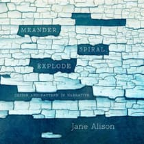 Meander, Spiral, Explode by Jane Alison audiobook