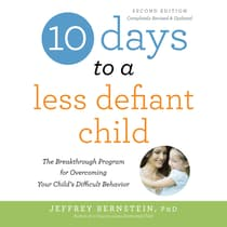10 Days to a Less Defiant Child, second edition by Jeffrey Bernstein, PhD audiobook