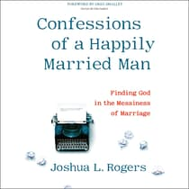 Confessions of a Happily Married Man by Joshua L. Rogers audiobook