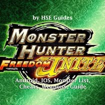 Monster Hunter Freedom Unite, Android, IOS, Monster List, Cheats, Weapons, Guide by Hse Games audiobook