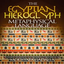 The Egyptian Hieroglyph Metaphysical Language by Moustafa Gadalla audiobook