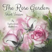 The Rose Garden by Sophie Grace Meditations audiobook