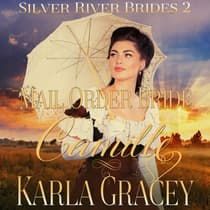 Mail Order Bride Camille by Karla Gracey audiobook