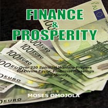 Finance & Prosperity: Over 220 Spiritual Warfare Prayers for Divine Favor, Financial Blessings and Money by Moses Omojola audiobook