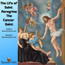The Life of Saint Peregrine The Cancer Saint by Bob Lord audiobook