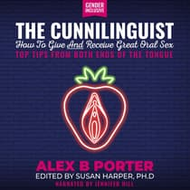 The Cunnilinguist: How To Give And Receive Great Oral Sex by Alex B Porter audiobook