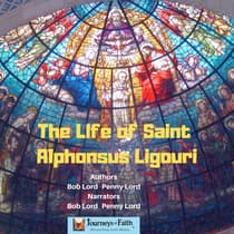 The Life of Saint Alphonsus Ligouri by Bob Lord audiobook