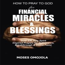 How To Pray To God For Financial Miracles And Blessings: Over 230 Holy Spirit Inspired Prayers for Deliverance, Breakthrough & Divine Favor by Moses Omojola audiobook