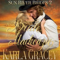 Mail Order Bride—A Bride for Mackenzie by Karla Gracey audiobook