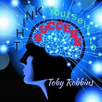Thinking Yourself To Success by Toby Robbins audiobook