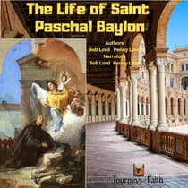 The Life of Saint Paschal Baylon by Bob Lord audiobook