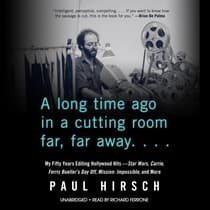 A Long Time Ago in a Cutting Room Far, Far Away by Paul Hirsch audiobook