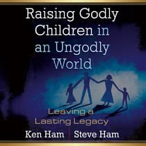 Raising Godly Children in an Ungodly World by Ken Ham audiobook
