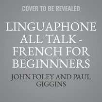 Linguaphone All Talk - French for Beginnners by John Foley audiobook