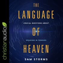 The Language of Heaven by Sam Storms audiobook