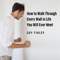 How to Walk Through Every Wall in Life You Will Ever Meet by Guy Finley audiobook