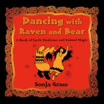 Dancing with Raven and Bear by Sonja Grace audiobook