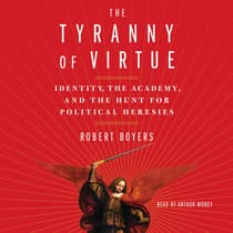 The Tyranny of Virtue by Robert Boyers audiobook