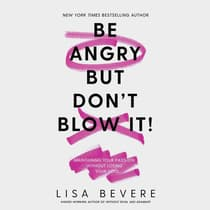 Be Angry, But Don't Blow It by Lisa Bevere audiobook